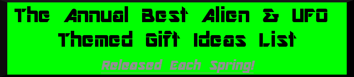 The Annual Best Alien & UFO Themed Gift Ideas List